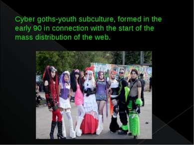 Cyber goths-youth subculture, formed in the early 90 in connection with the s...