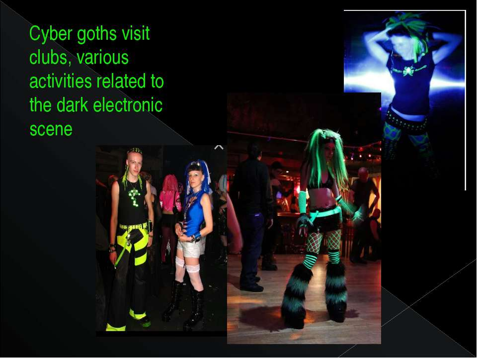 Суber goths visit clubs, various activities related to the dark electronic scene
