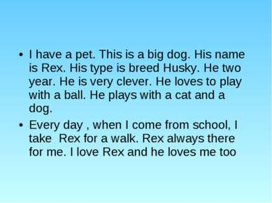 I have a pet. This is a big dog. His name is Rex. His type is breed Husky. He...