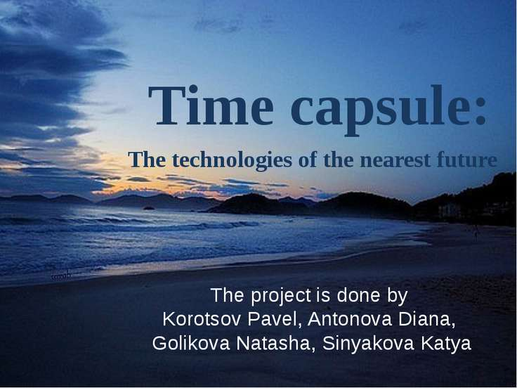 Time capsule: The technologies of the nearest future The project is done by K...