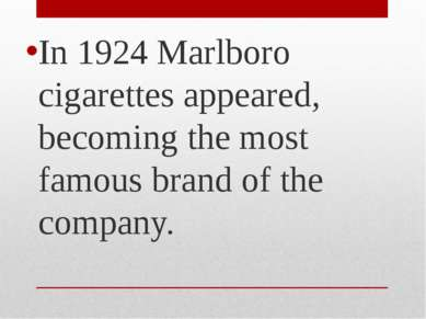 In 1924 Marlboro cigarettes appeared, becoming the most famous brand of the c...