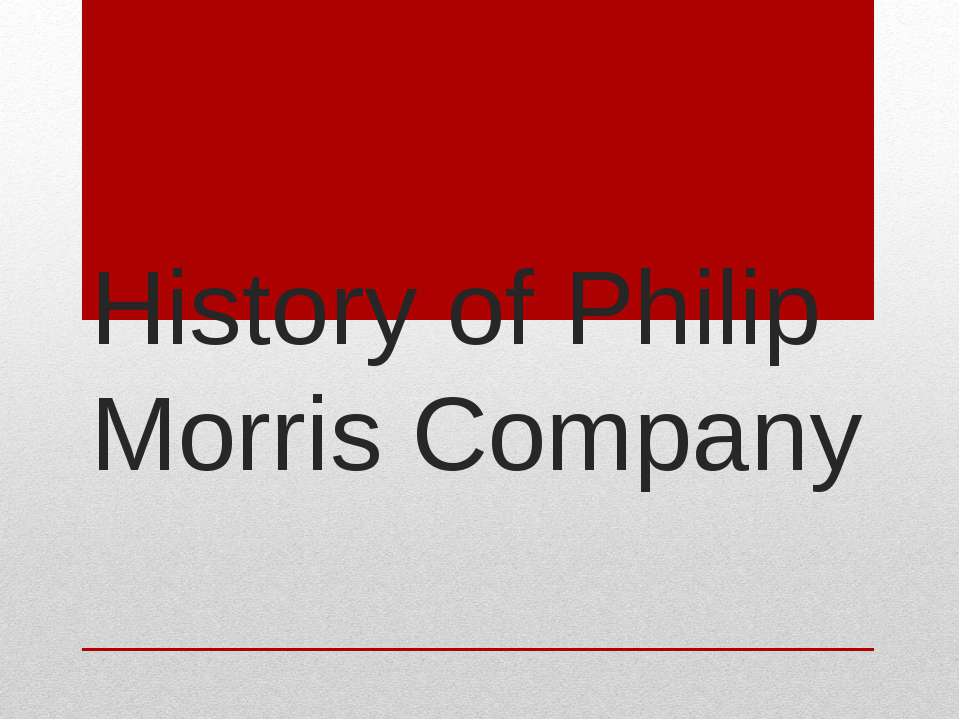 the history and background of philip morris History and background of philip morris philip morris was a tobacconist and importer of fine cigars he made his first cigarette in 1854, and opened his first tobacco store on bond street in london.