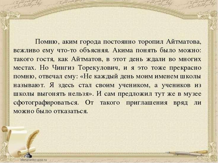 Помню, аким города постоянно торопил Айтматова, вежливо ему что-то объясняя. ...