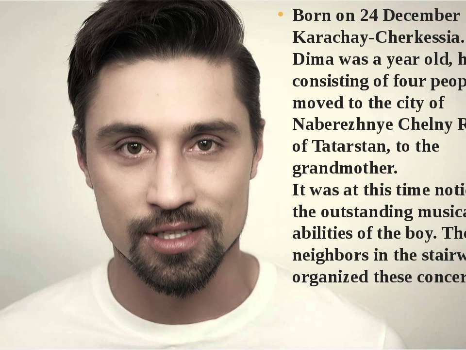 Born on 24 December 1981 in Karachay-Cherkessia. When Dima was a year old, hi...