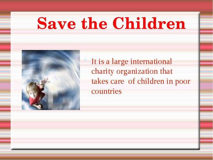 It is a large international charity organization that takes care of children ...