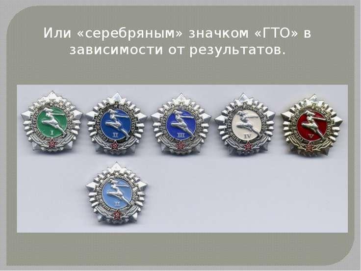 Или «серебряным» значком «ГТО» в зависимости от результатов.