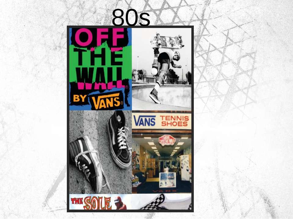 80s К концу 1970-х у VANS более 70 магазинов в Калифорнии.