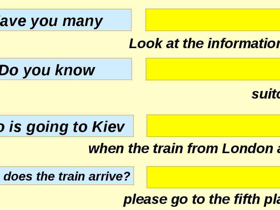 Look at the information desk. suitcases? when the train from London arrive? p...