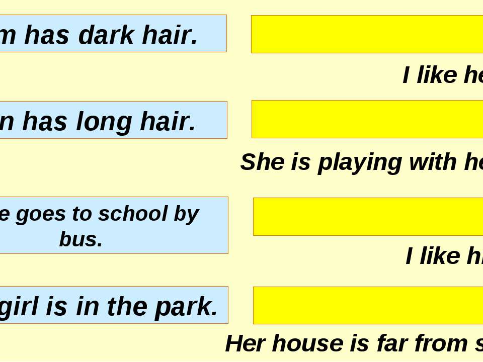 I like her hair. She is playing with her dog. I like his hair. Her house is f...