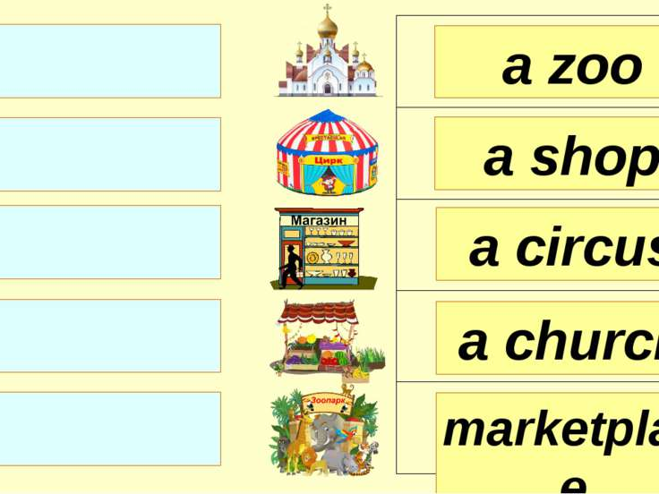 a zoo a shop a circus marketplace a church