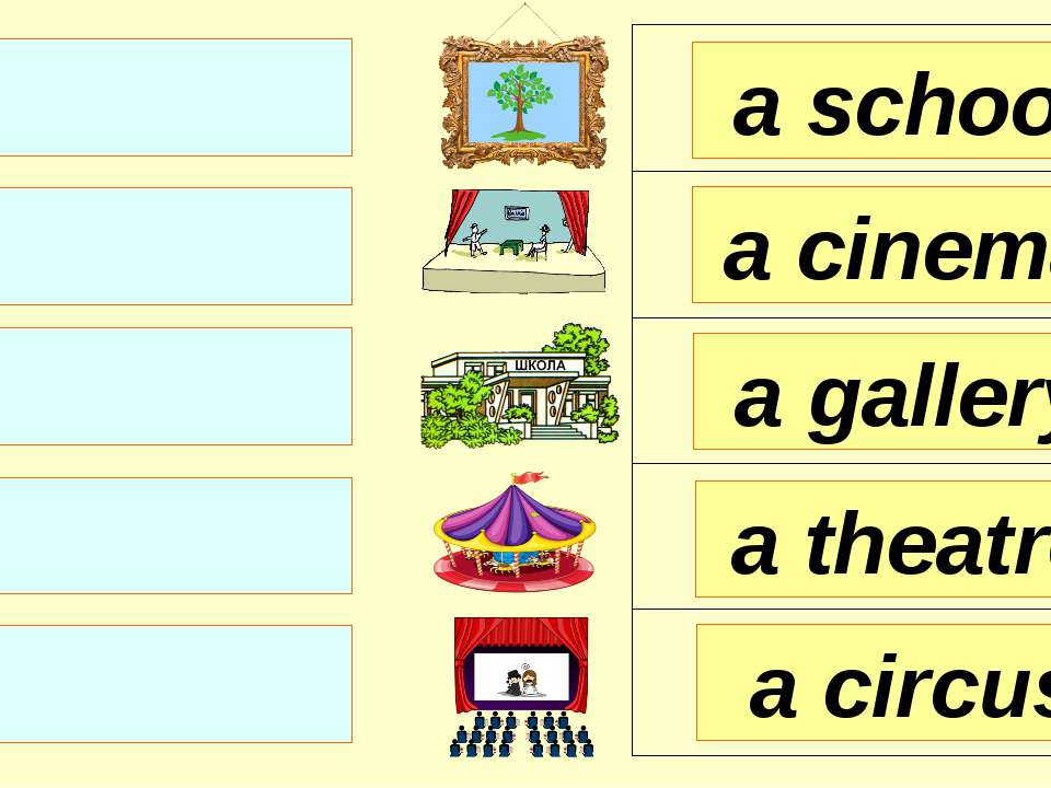 a school a cinema a gallery a circus a theatre