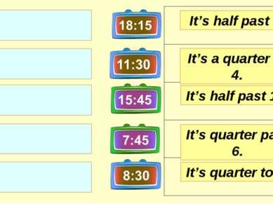 It's half past 8. It's a quarter to 4. It's half past 11. It's quarter to 8. ...