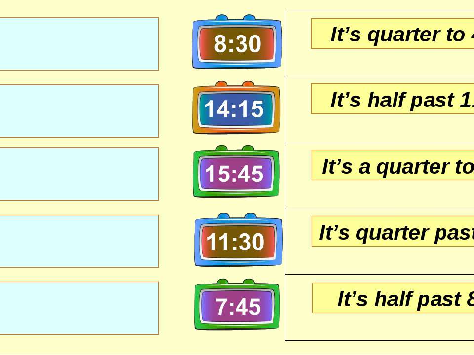 It's quarter to 4. It's half past 11. It's a quarter to 8. It's half past 8. ...