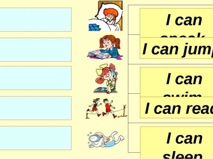 I can speak. I can jump. I can swim. I can sleep. I can read.