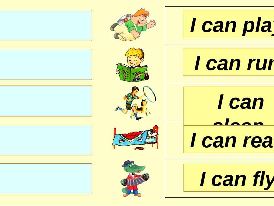 I can sleep. I can run. I can play. I can read. I can fly.
