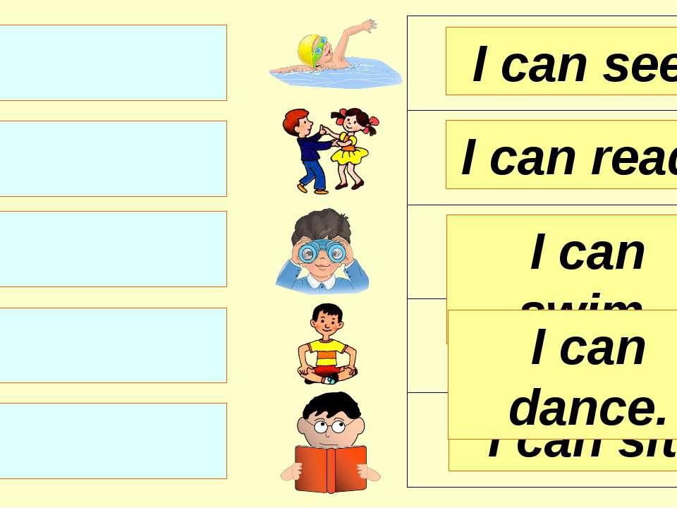 I can see. I can read. I can swim. I can sit. I can dance.