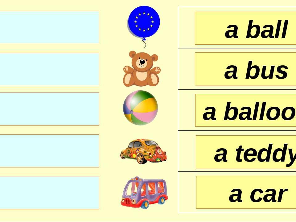 a ball a bus a balloon a car a teddy