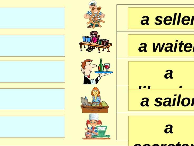 a seller a waiter a librarian a secretary a sailor