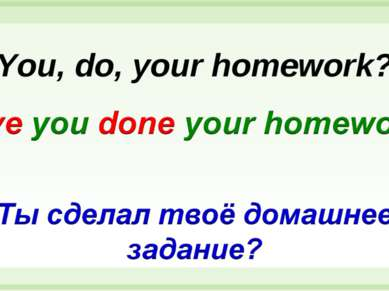 You, do, your homework?