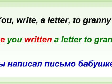 You, write, a letter, to granny?