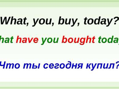 What, you, buy, today?