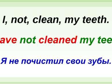 I, not, clean, my teeth.
