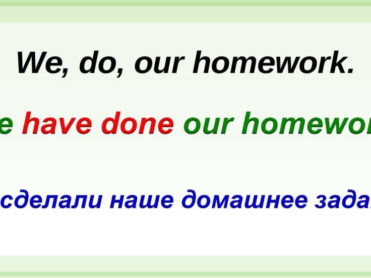 We, do, our homework.