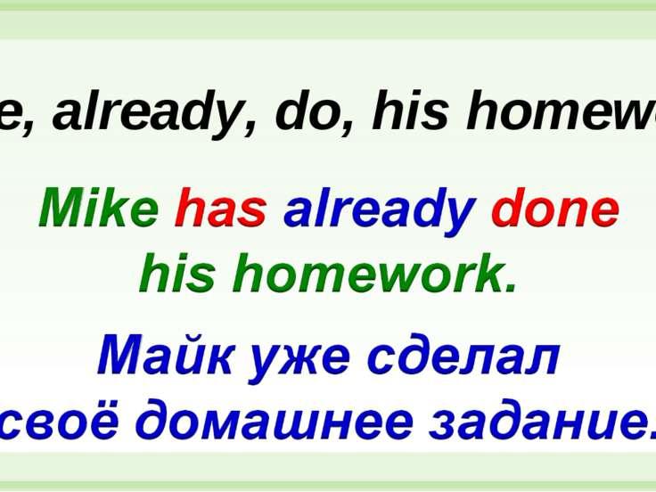 Mike, already, do, his homework.