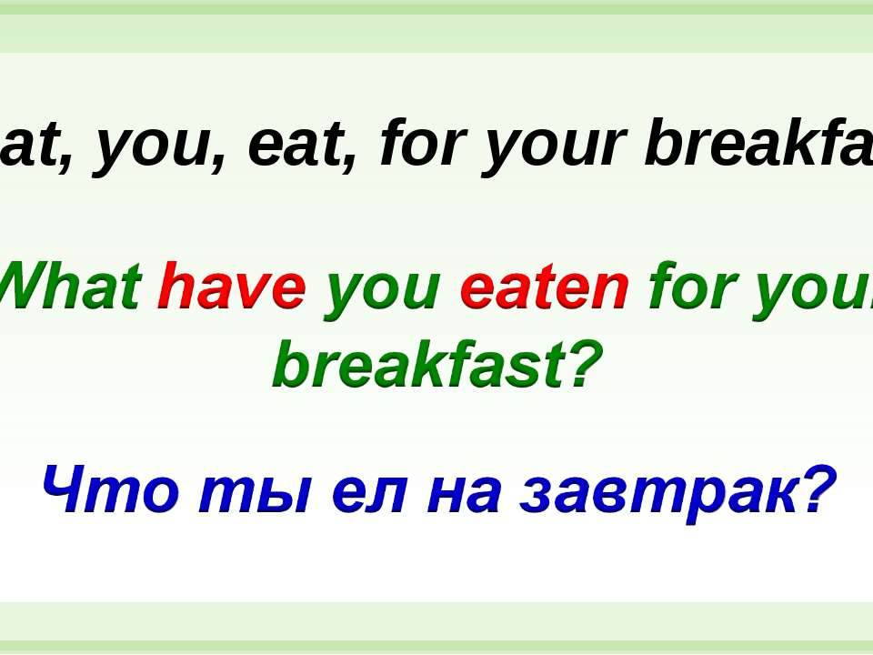 What, you, eat, for your breakfast?