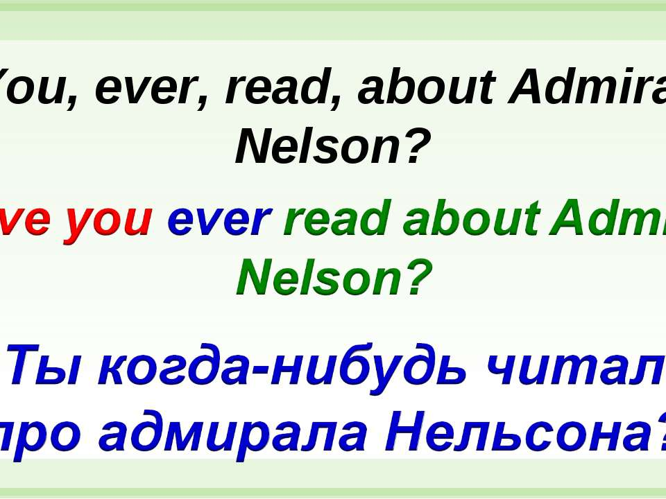 You, ever, read, about Admiral Nelson?