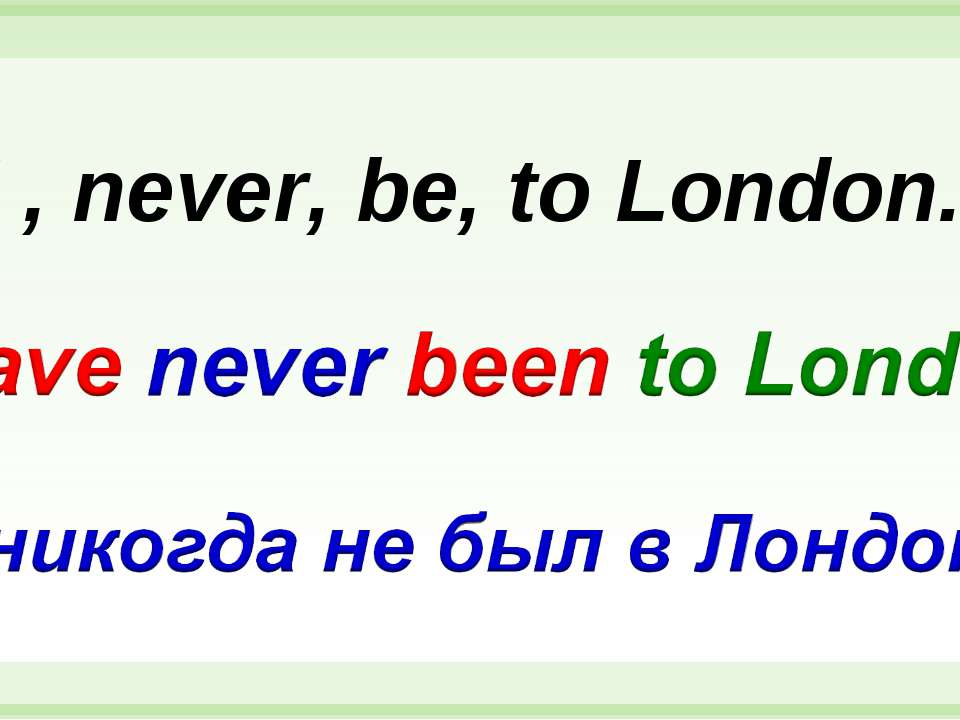 I , never, be, to London.