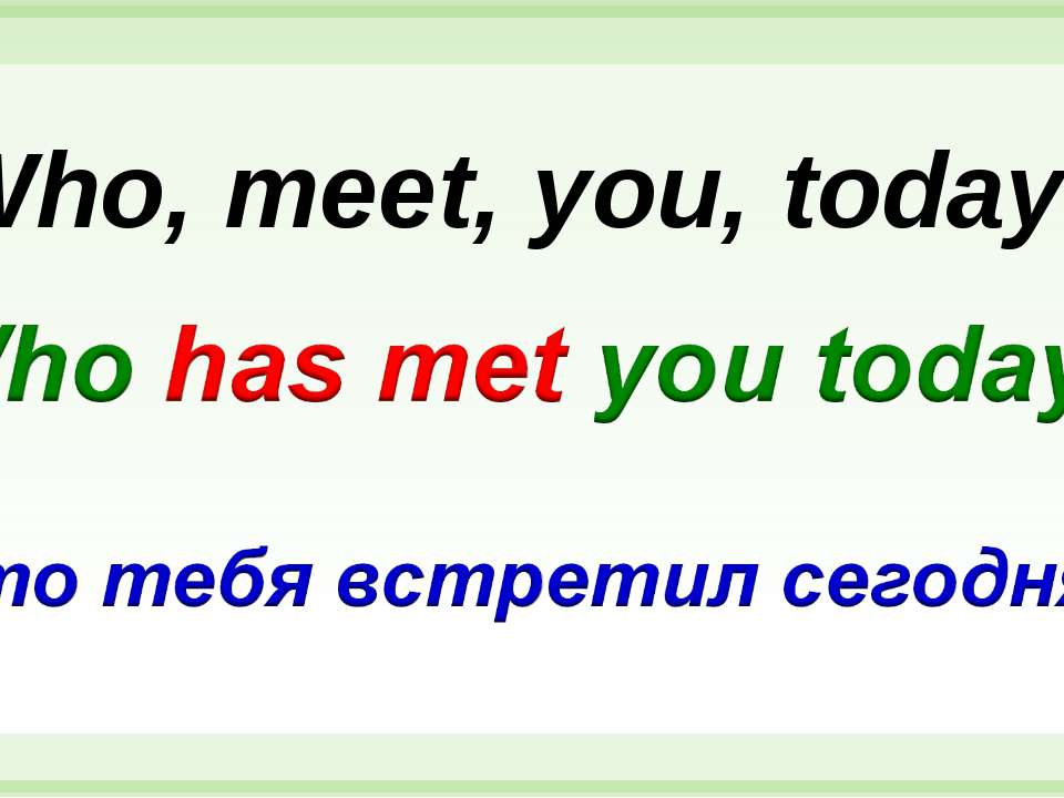 Who, meet, you, today?