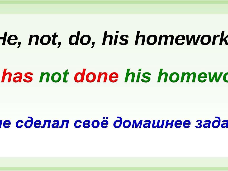 He, not, do, his homework.