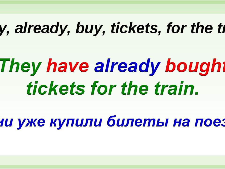 They, already, buy, tickets, for the train.