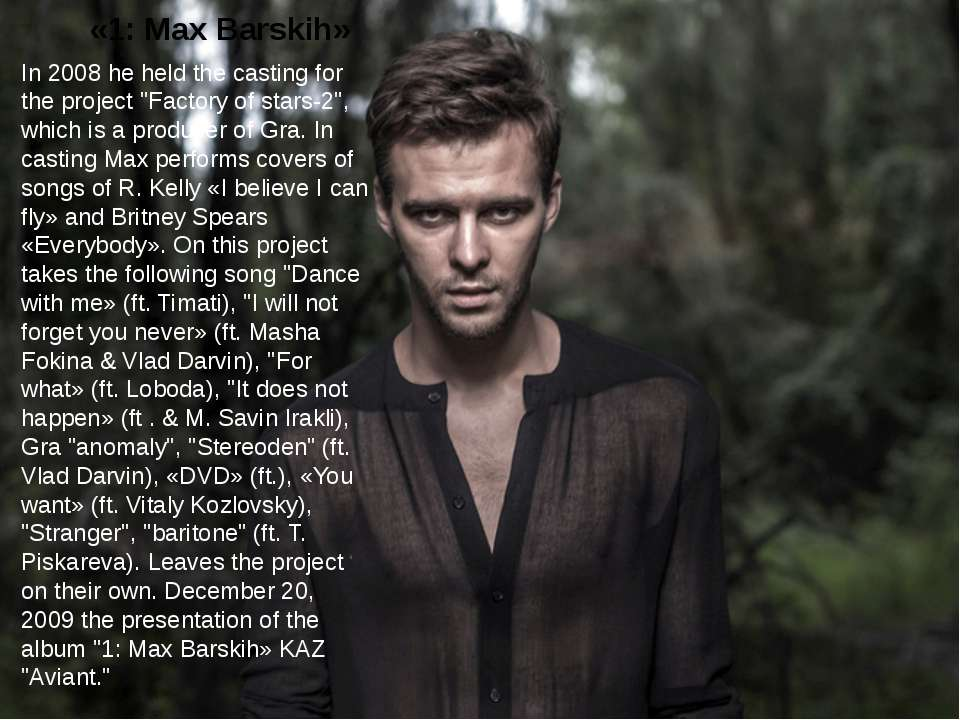 "«1: Max Barskih» In 2008 he held the casting for the project ""Factory of star..."
