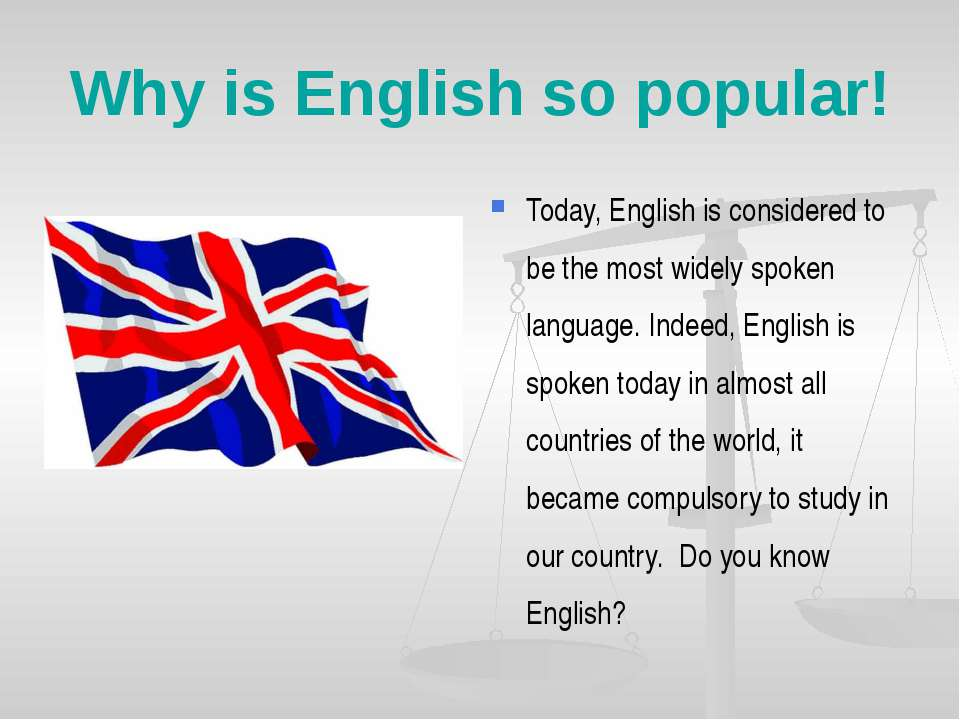 Why is English so popular! Today, English is considered to be the most widely...