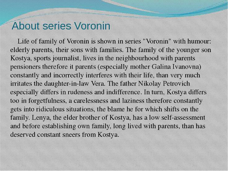 "About series Voronin Life of family of Voronin is shown in series ""Voronin"" w..."