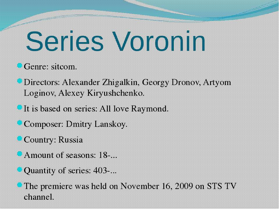 Series Voronin Genre: sitcom. Directors: Alexander Zhigalkin, Georgy Dronov, ...