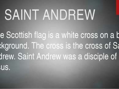SAINT ANDREW The Scottish flag is a white cross on a blue background. The cro...