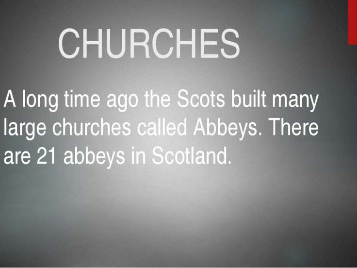 CHURCHES A long time ago the Scots built many large churches called Abbeys. T...