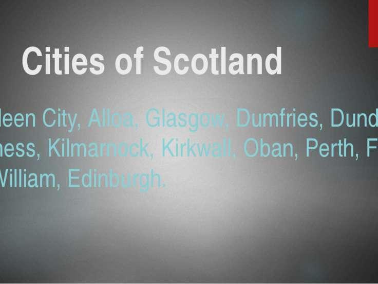 Cities of Scotland Aberdeen City, Alloa, Glasgow, Dumfries, Dundee, Inverness...