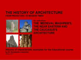 THE MEDIEVAL MAGHREB'S, THE NEAR EASTERN AND THE CAUCASUS'S ARCHITECTURE / Th...