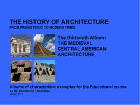 THE MEDIEVAL CENTRAL AMERICAN ARCHITECTURE / The history of Architecture from...