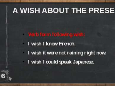 A WISH ABOUT THE PRESENT: Verb form following wish: I wish I knew French. I w...