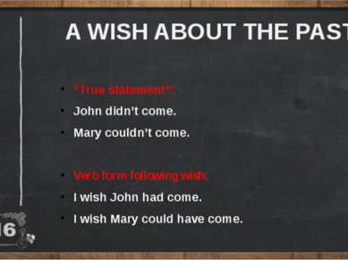 "A WISH ABOUT THE PAST ""True statement"": John didn't come. Mary couldn't come...."
