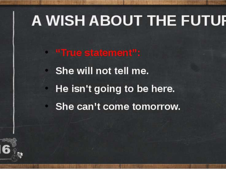 "A WISH ABOUT THE FUTURE ""True statement"": She will not tell me. He isn't goin..."