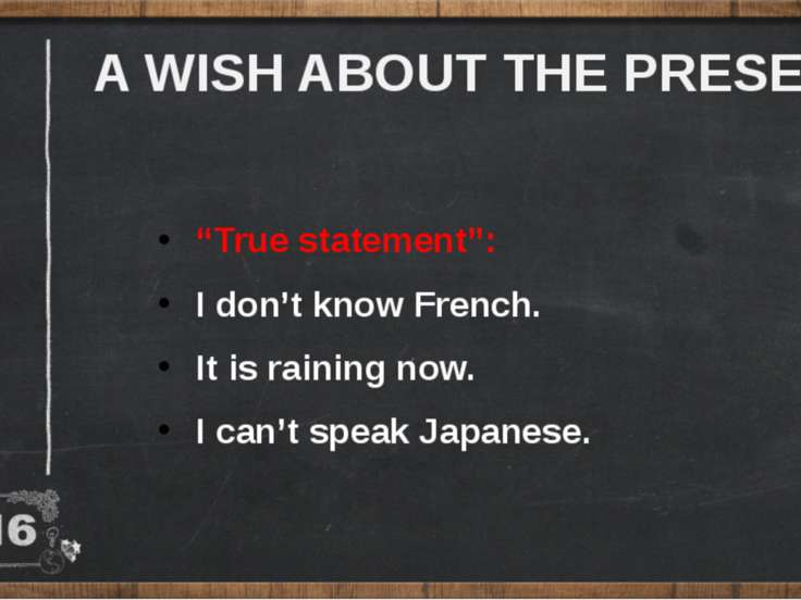 "A WISH ABOUT THE PRESENT ""True statement"": I don't know French. It is raining..."