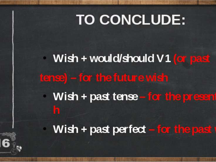 TO CONCLUDE: Wish + would/should V1 (or past tense) – for the future wish Wis...