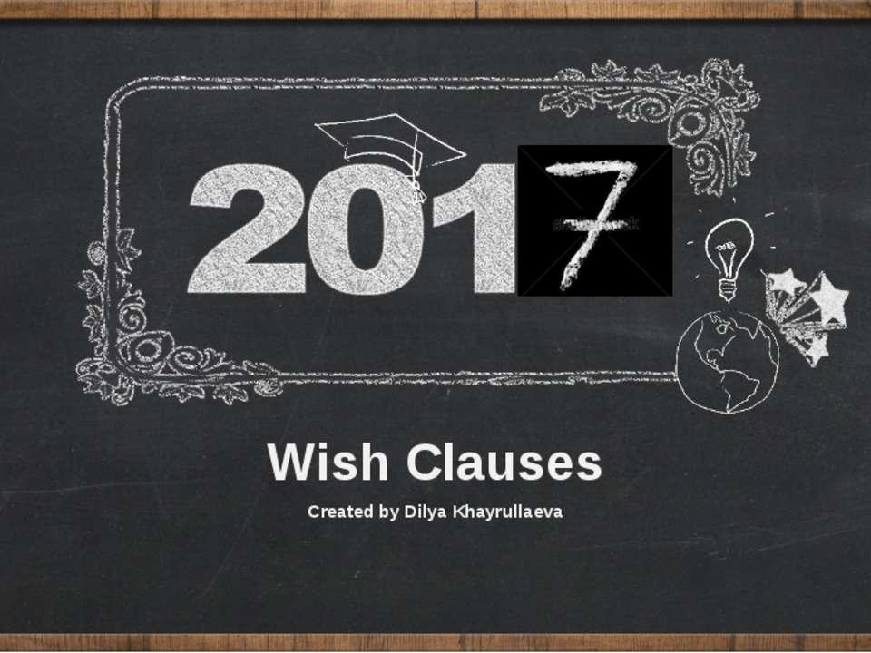Created by Dilya Khayrullaeva Wish Clauses