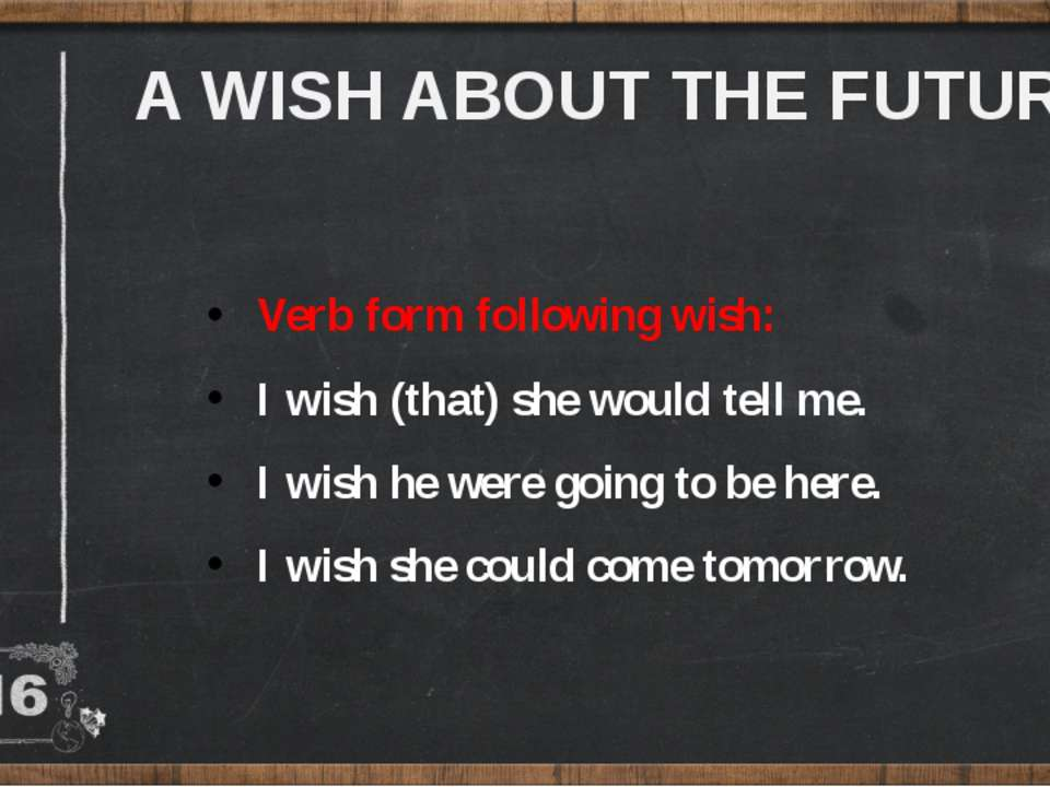 A WISH ABOUT THE FUTURE: Verb form following wish: I wish (that) she would te...